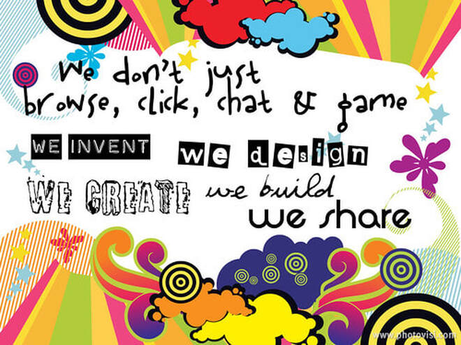 psychedelic graphic design with quote we don't just browse, click, chat & game we invent we design we create we build we share